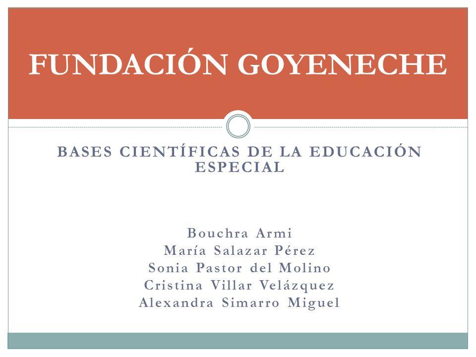 FUNDACIÓN GOYENECHE Bases científicas de la Educación Especial