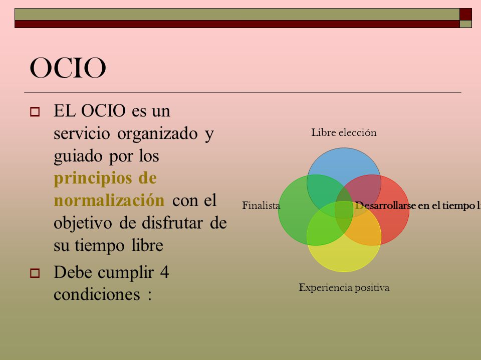 OCIO EL OCIO es un servicio organizado y guiado por los principios de normalización con el objetivo de disfrutar de su tiempo libre.