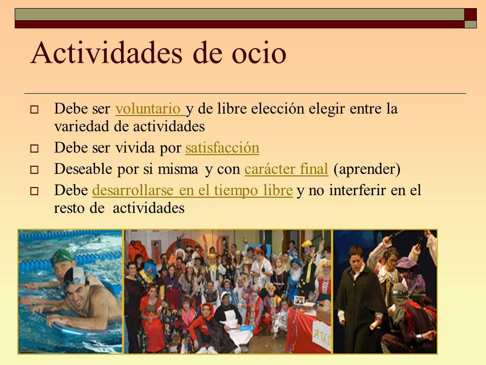 Actividades de ocio Debe ser voluntario y de libre elección elegir entre la variedad de actividades.