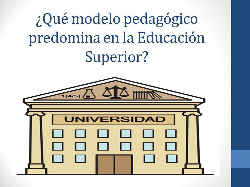 ¿Qué modelo pedagógico predomina en la Educación Superior