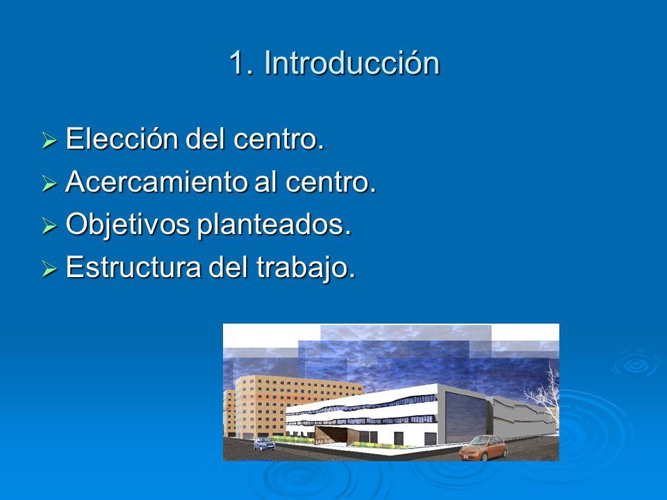 1. Introducción Elección del centro. Acercamiento al centro.