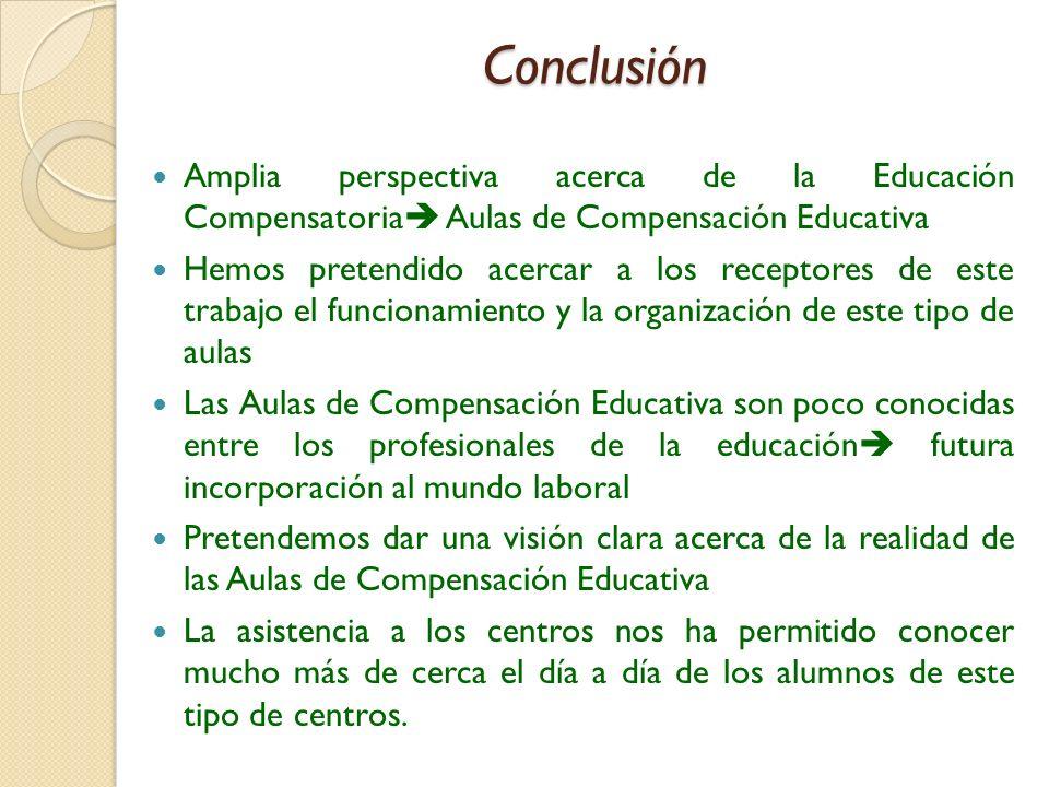 Conclusión Amplia perspectiva acerca de la Educación Compensatoria Aulas de Compensación Educativa.