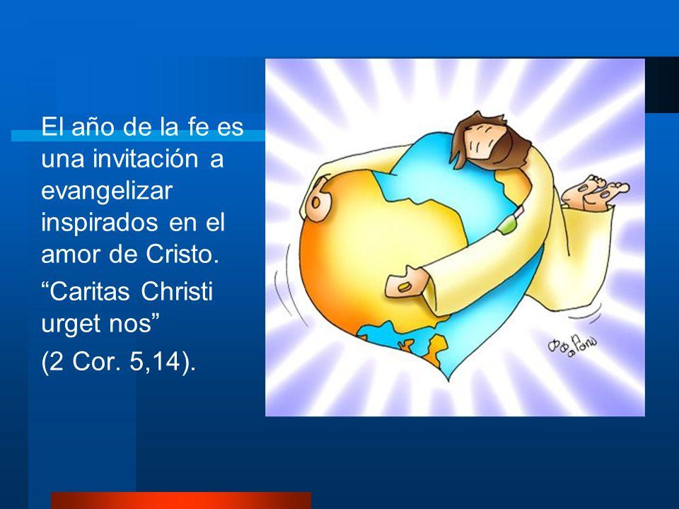 El año de la fe es una invitación a evangelizar inspirados en el amor de Cristo.