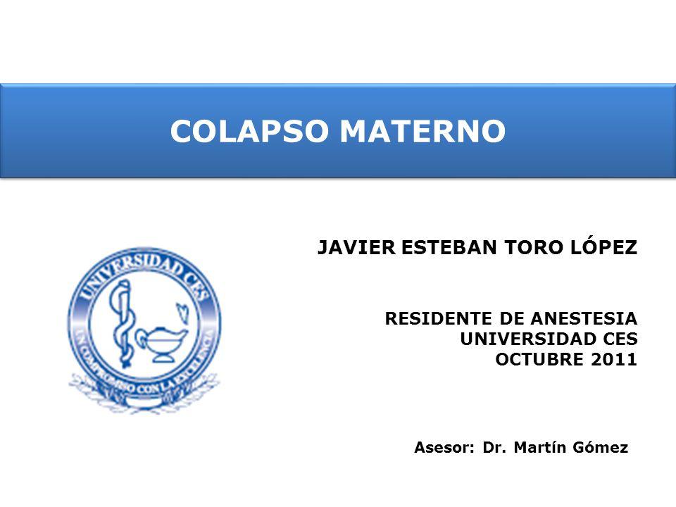 COLAPSO MATERNO JAVIER ESTEBAN TORO LÓPEZ RESIDENTE DE ANESTESIA