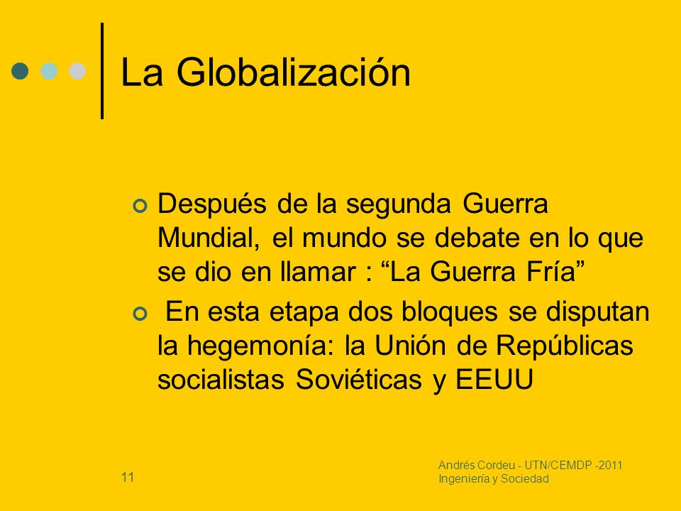 La GlobalizaciónDespués de la segunda Guerra Mundial, el mundo se debate en lo que se dio en llamar : La Guerra Fría