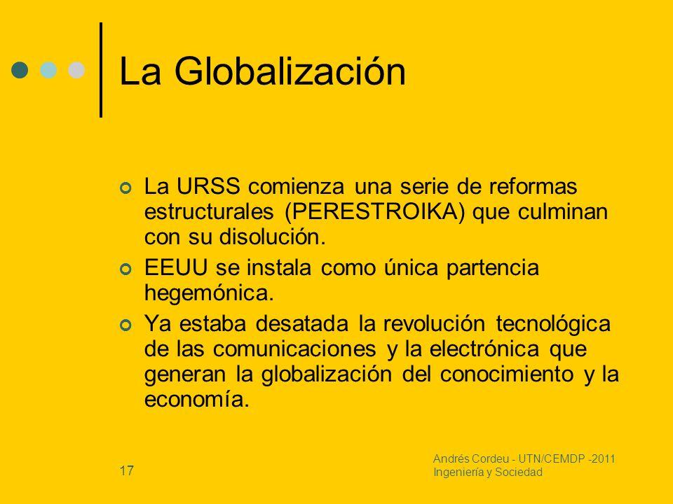 La Globalización La URSS comienza una serie de reformas estructurales (PERESTROIKA) que culminan con su disolución.