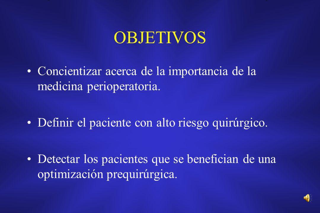 OBJETIVOS Concientizar acerca de la importancia de la medicina perioperatoria. Definir el paciente con alto riesgo quirúrgico.