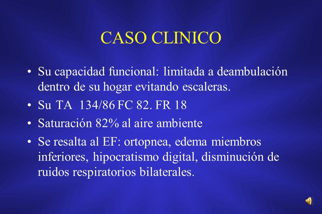 CASO CLINICO Su capacidad funcional: limitada a deambulación dentro de su hogar evitando escaleras.
