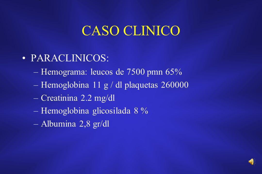 CASO CLINICO PARACLINICOS: Hemograma: leucos de 7500 pmn 65%