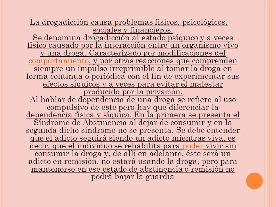 La drogadicción causa problemas físicos, psicológicos, sociales y financieros.