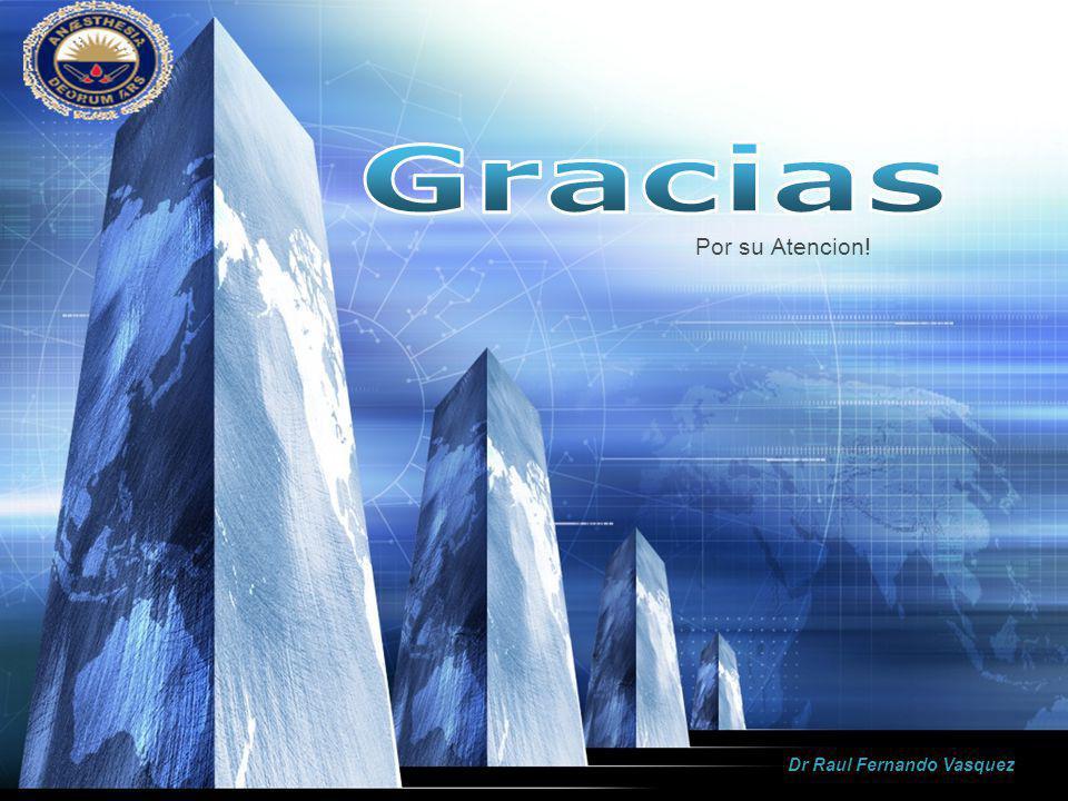Gracias Por su Atencion! Dr Raul Fernando Vasquez