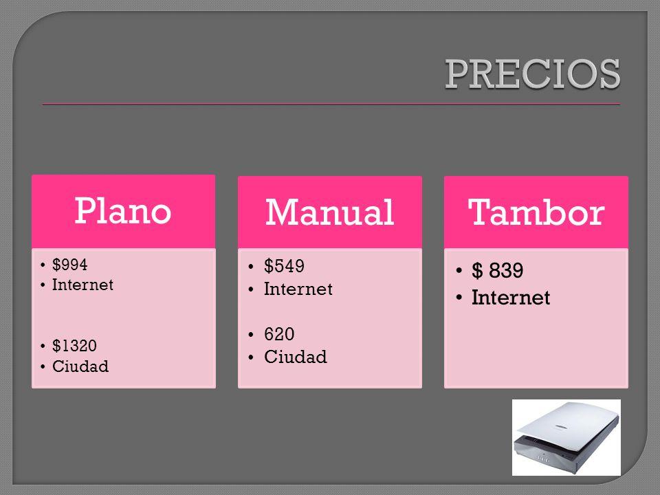 PRECIOS Plano $994 Internet $1320 Ciudad Manual $549 620 Tambor $ 839