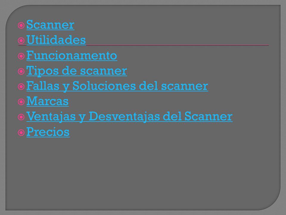 Scanner Utilidades. Funcionamento. Tipos de scanner. Fallas y Soluciones del scanner. Marcas. Ventajas y Desventajas del Scanner.