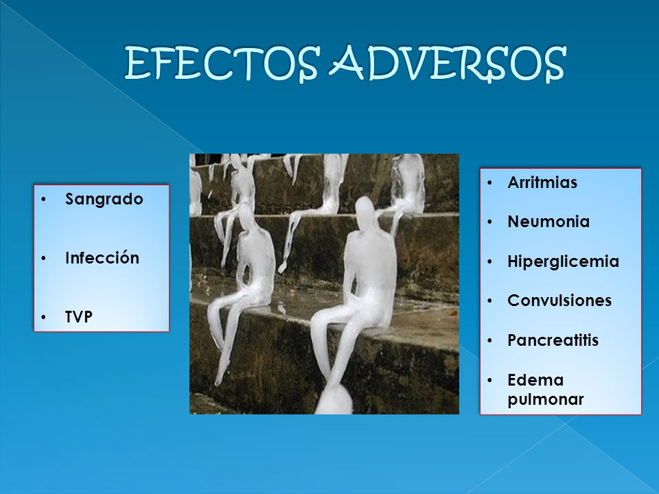 EFECTOS ADVERSOS Arritmias Sangrado Neumonia Hiperglicemia Infección