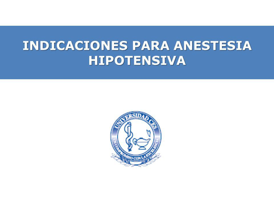 INDICACIONES PARA ANESTESIA HIPOTENSIVA