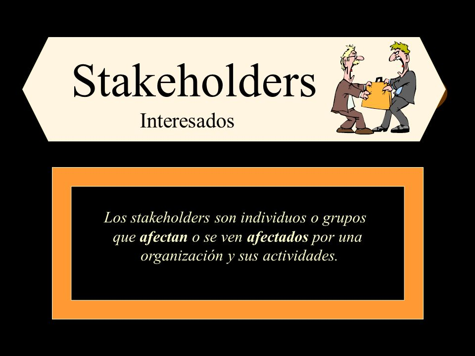 Stakeholders Interesados Los stakeholders son individuos o grupos