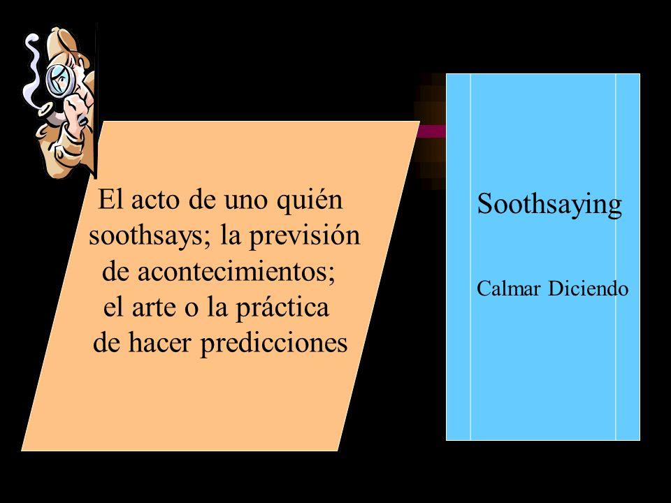 soothsays; la previsión
