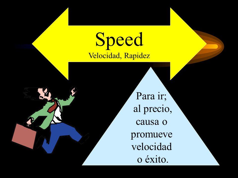 Speed Para ir; al precio, causa o promueve velocidad o éxito.
