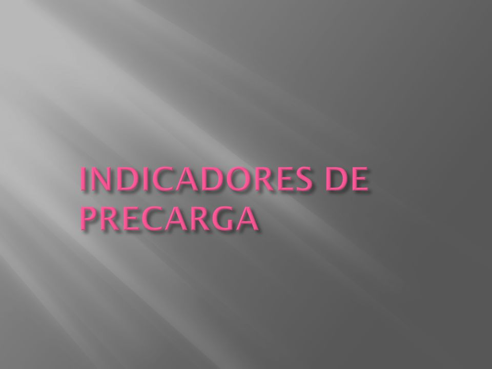 INDICADORES DE PRECARGA