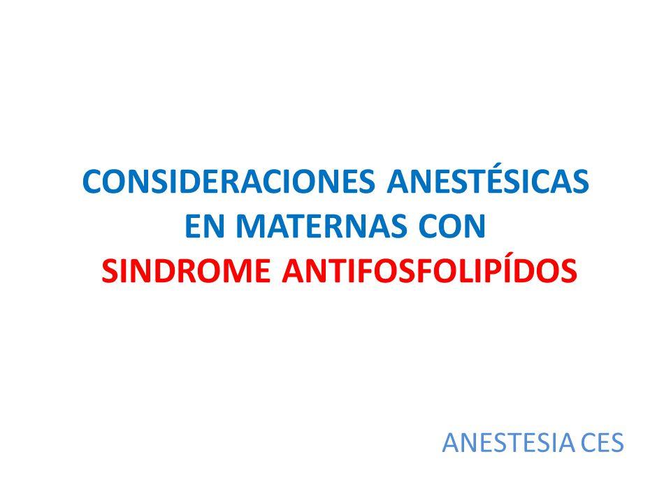 CONSIDERACIONES ANESTÉSICAS EN MATERNAS CON SINDROME ANTIFOSFOLIPÍDOS