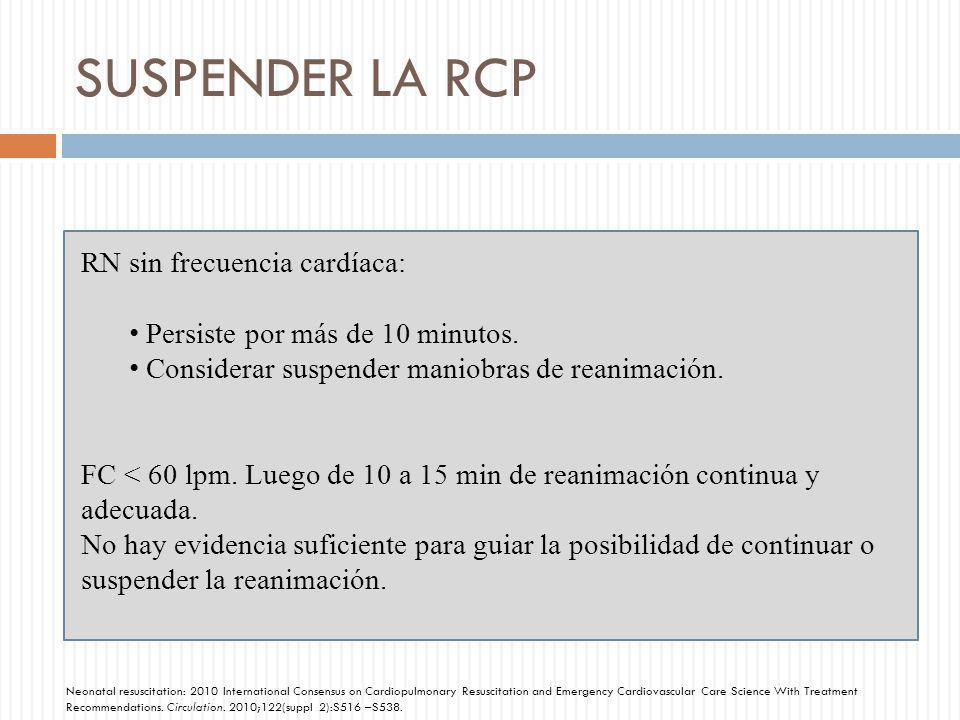 SUSPENDER LA RCP RN sin frecuencia cardíaca: