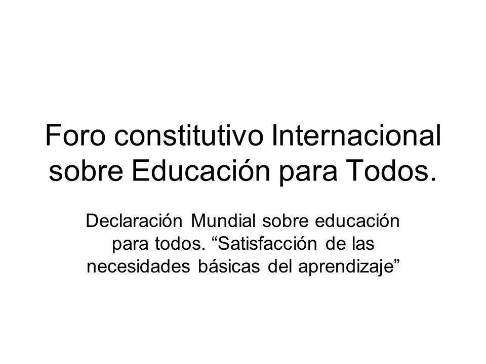 Foro constitutivo Internacional sobre Educación para Todos.