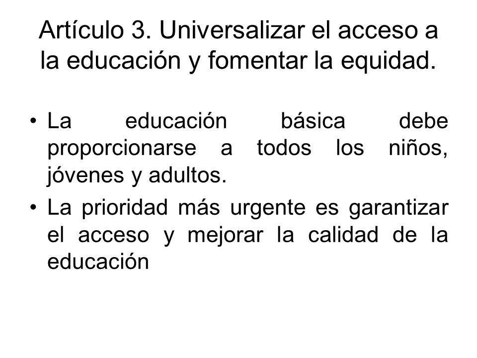 Artículo 3. Universalizar el acceso a la educación y fomentar la equidad.