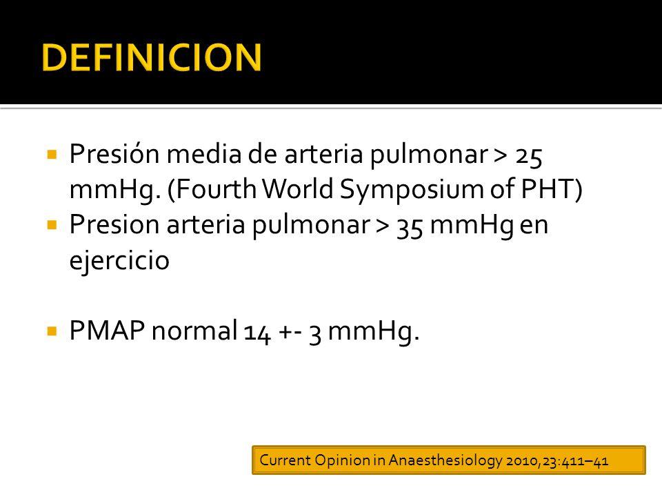 DEFINICION Presión media de arteria pulmonar > 25 mmHg. (Fourth World Symposium of PHT) Presion arteria pulmonar > 35 mmHg en ejercicio.