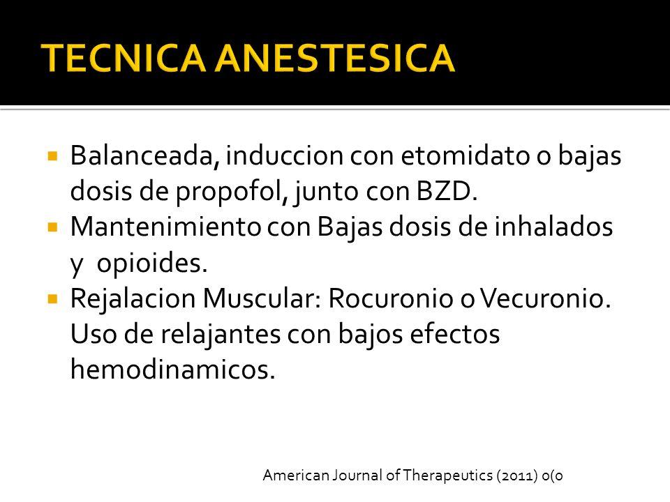 TECNICA ANESTESICA Balanceada, induccion con etomidato o bajas dosis de propofol, junto con BZD.