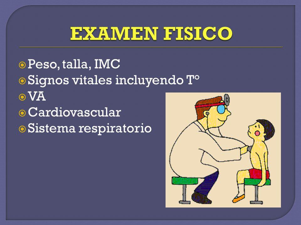 EXAMEN FISICO Peso, talla, IMC Signos vitales incluyendo T° VA