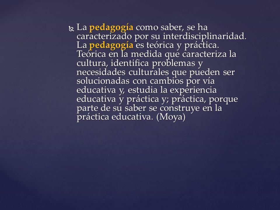 La pedagogía como saber, se ha caracterizado por su interdisciplinaridad.