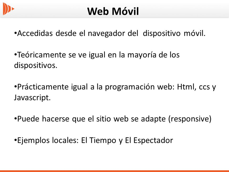 Web Móvil Accedidas desde el navegador del dispositivo móvil.