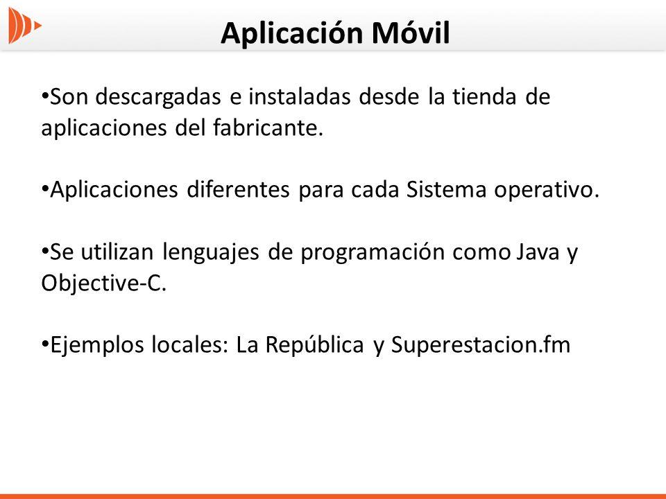 Aplicación Móvil Son descargadas e instaladas desde la tienda de aplicaciones del fabricante. Aplicaciones diferentes para cada Sistema operativo.