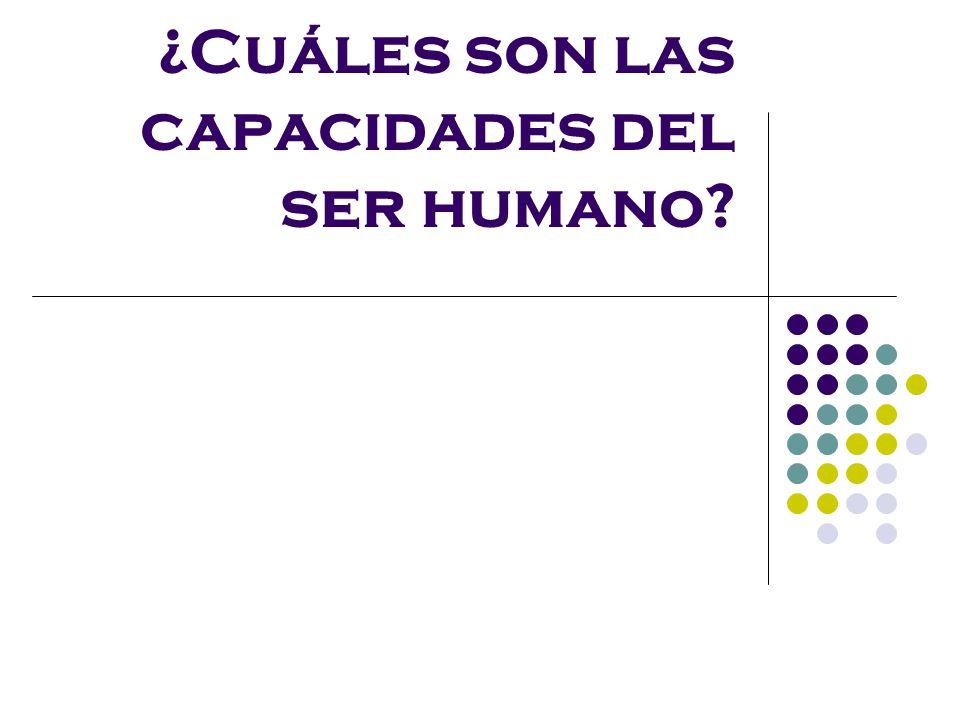 ¿Cuáles son las capacidades del ser humano