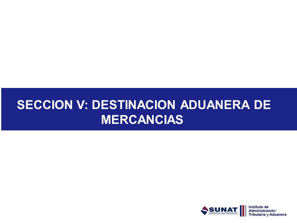 SECCION V: DESTINACION ADUANERA DE MERCANCIAS