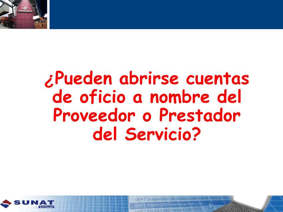 ¿Pueden abrirse cuentas de oficio a nombre del Proveedor o Prestador del Servicio
