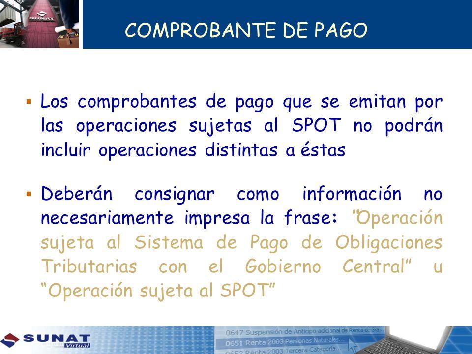 COMPROBANTE DE PAGO Los comprobantes de pago que se emitan por las operaciones sujetas al SPOT no podrán incluir operaciones distintas a éstas.