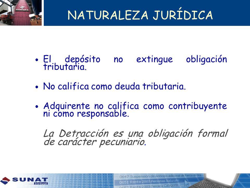 NATURALEZA JURÍDICA El depósito no extingue obligación tributaria. No califica como deuda tributaria.