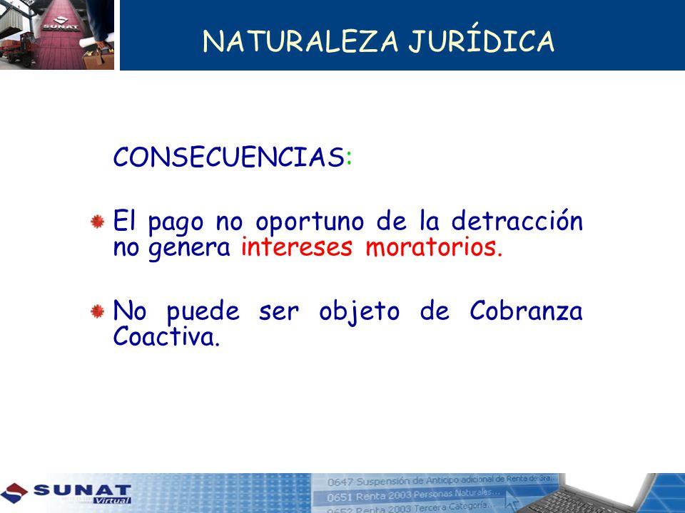 NATURALEZA JURÍDICA CONSECUENCIAS: El pago no oportuno de la detracción no genera intereses moratorios.