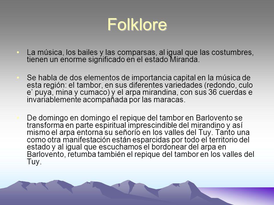 Folklore La música, los bailes y las comparsas, al igual que las costumbres, tienen un enorme significado en el estado Miranda.