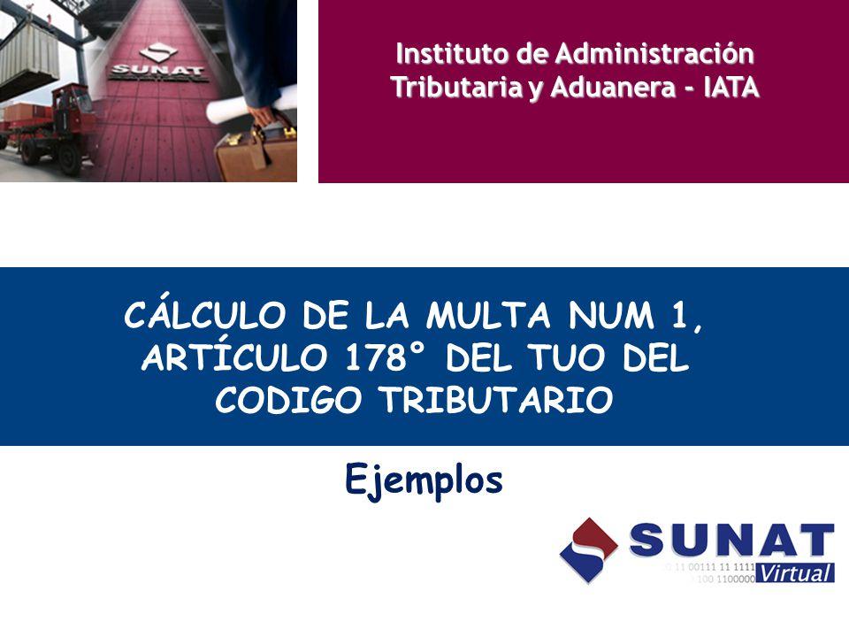 CÁLCULO DE LA MULTA NUM 1, ARTÍCULO 178° DEL TUO DEL CODIGO TRIBUTARIO