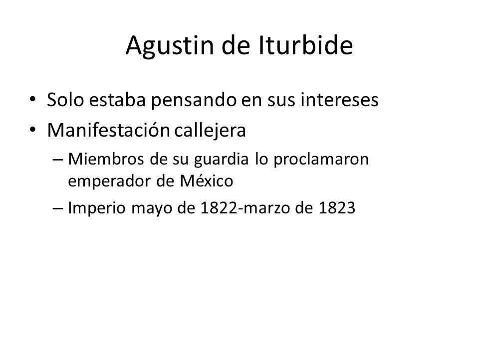 Agustin de Iturbide Solo estaba pensando en sus intereses