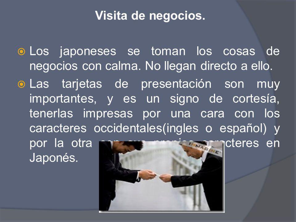 Visita de negocios. Los japoneses se toman los cosas de negocios con calma. No llegan directo a ello.
