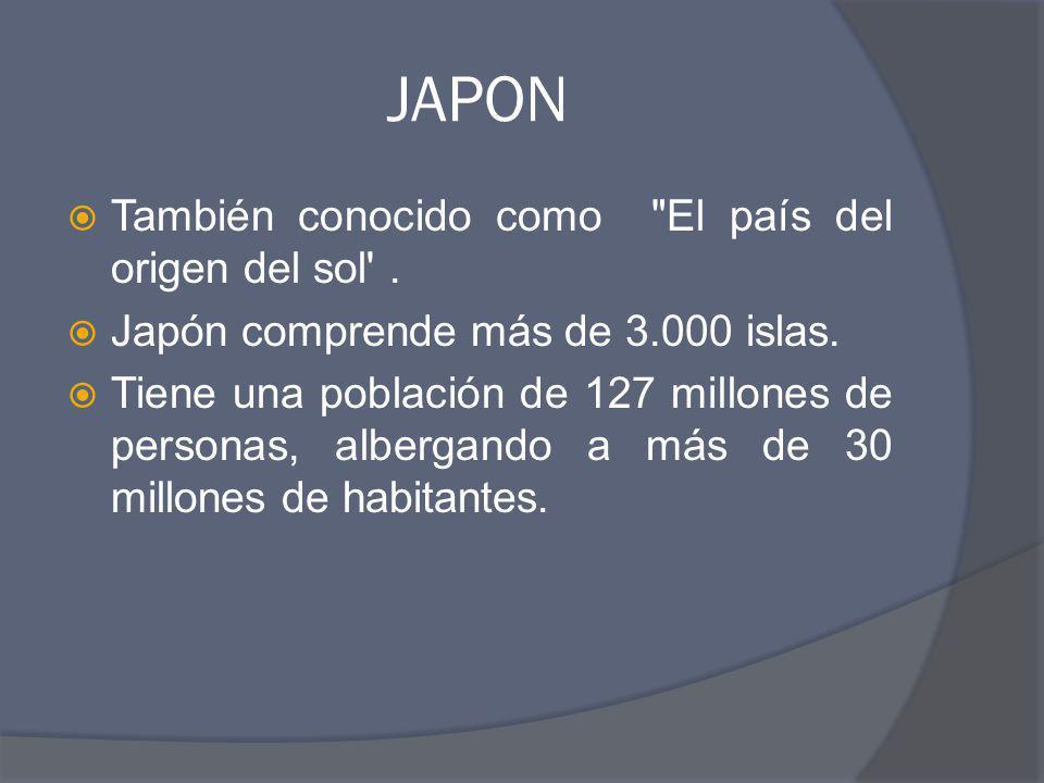 JAPON También conocido como El país del origen del sol .