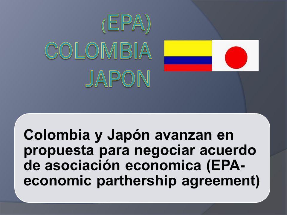(EPA) COLOMBIA JAPON Colombia y Japón avanzan en propuesta para negociar acuerdo de asociación economica (EPA- economic parthership agreement)