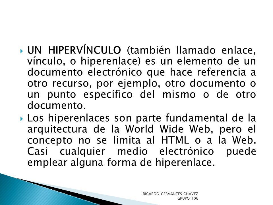 Un hipervínculo (también llamado enlace, vínculo, o hiperenlace) es un elemento de un documento electrónico que hace referencia a otro recurso, por ejemplo, otro documento o un punto específico del mismo o de otro documento.