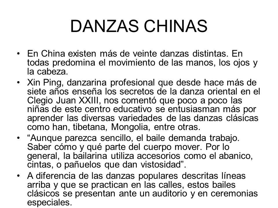 DANZAS CHINAS En China existen más de veinte danzas distintas. En todas predomina el movimiento de las manos, los ojos y la cabeza.