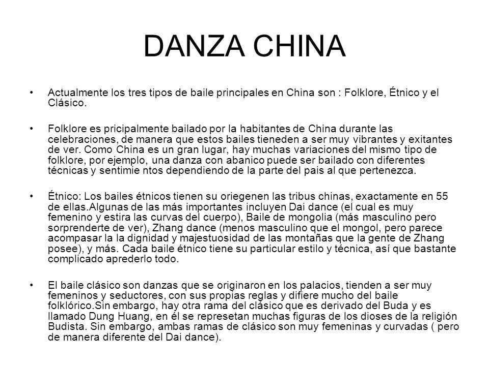 DANZA CHINAActualmente los tres tipos de baile principales en China son : Folklore, Étnico y el Clásico.
