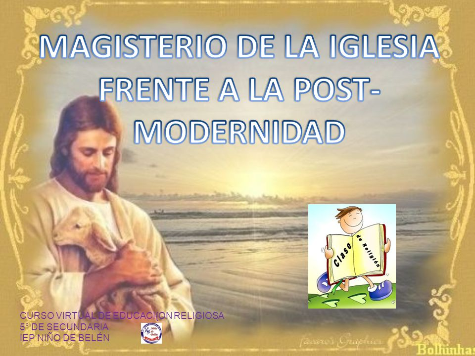 MAGISTERIO DE LA IGLESIA FRENTE A LA POST-MODERNIDAD