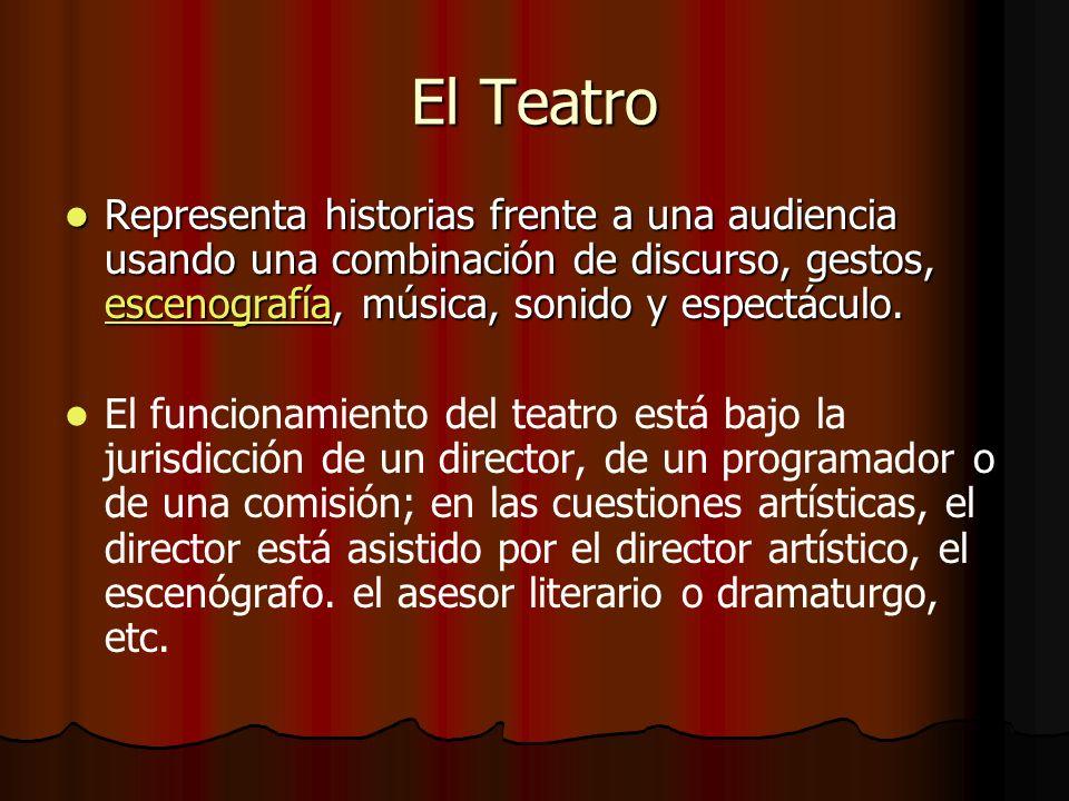El Teatro Representa historias frente a una audiencia usando una combinación de discurso, gestos, escenografía, música, sonido y espectáculo.
